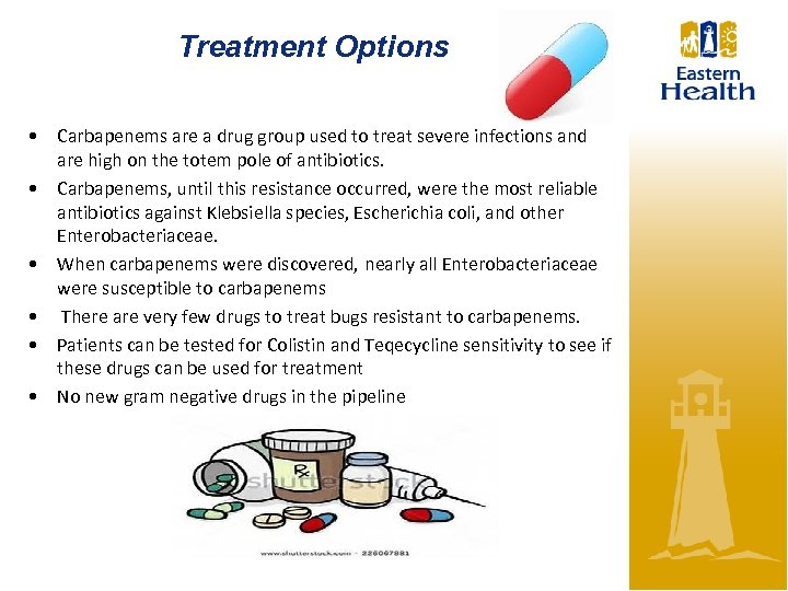 Treatment Options • Carbapenems are a drug group used to treat severe infections and