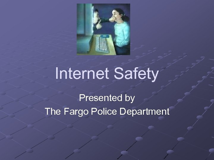 Internet Safety Presented by The Fargo Police Department
