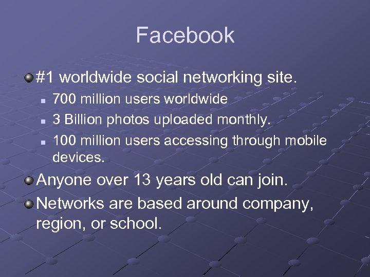 Facebook #1 worldwide social networking site. n n n 700 million users worldwide 3