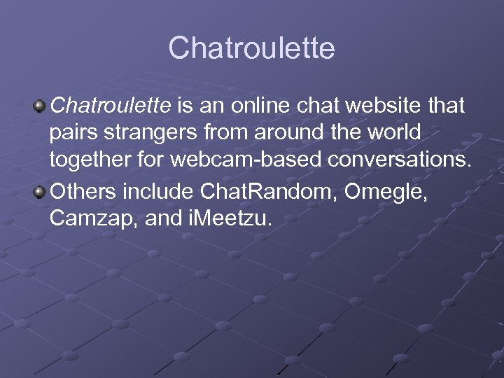 Chatroulette is an online chat website that pairs strangers from around the world together