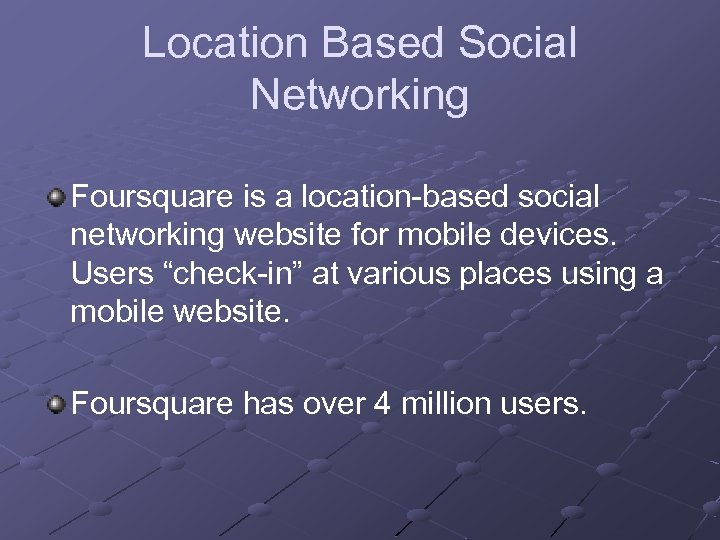 Location Based Social Networking Foursquare is a location-based social networking website for mobile devices.