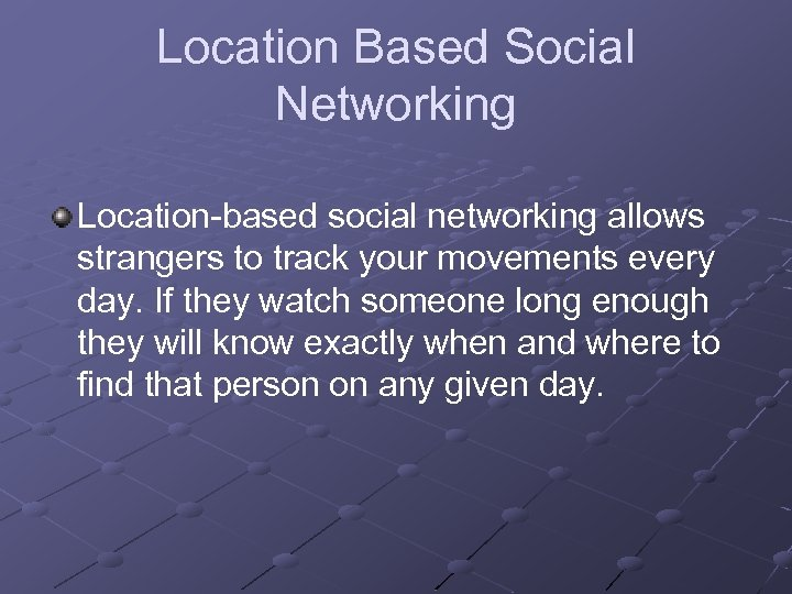 Location Based Social Networking Location-based social networking allows strangers to track your movements every