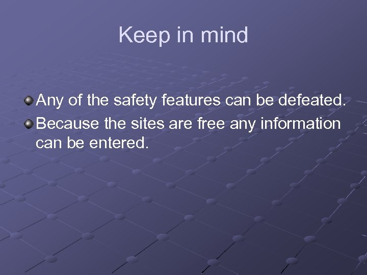 Keep in mind Any of the safety features can be defeated. Because the sites