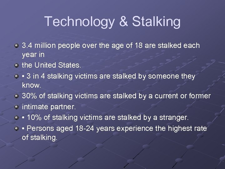 Technology & Stalking 3. 4 million people over the age of 18 are stalked