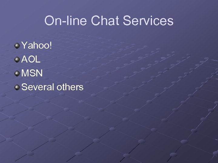 On-line Chat Services Yahoo! AOL MSN Several others