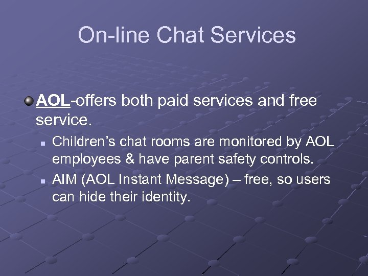 On-line Chat Services AOL-offers both paid services and free service. n n Children's chat