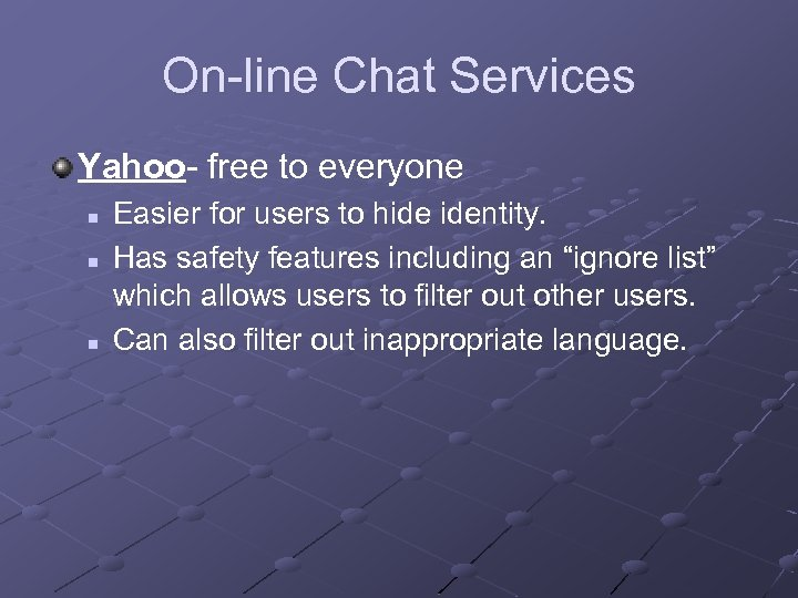 On-line Chat Services Yahoo- free to everyone n n n Easier for users to