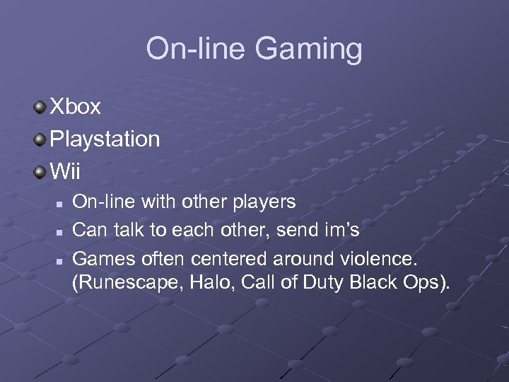 On-line Gaming Xbox Playstation Wii n n n On-line with other players Can talk