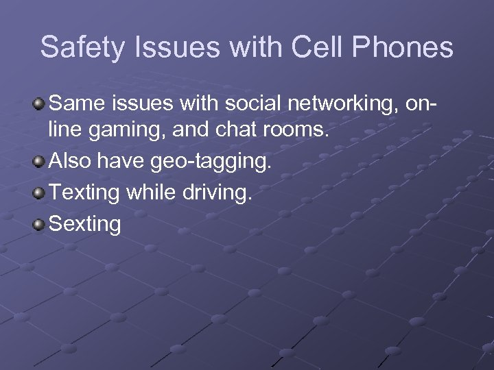 Safety Issues with Cell Phones Same issues with social networking, online gaming, and chat