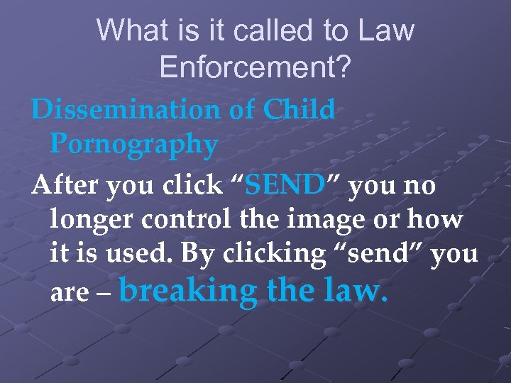 What is it called to Law Enforcement? Dissemination of Child Pornography After you click