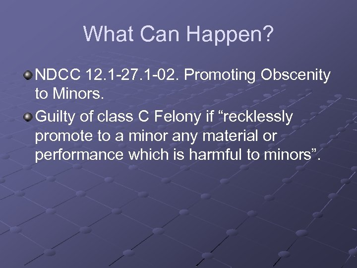 What Can Happen? NDCC 12. 1 -27. 1 -02. Promoting Obscenity to Minors. Guilty