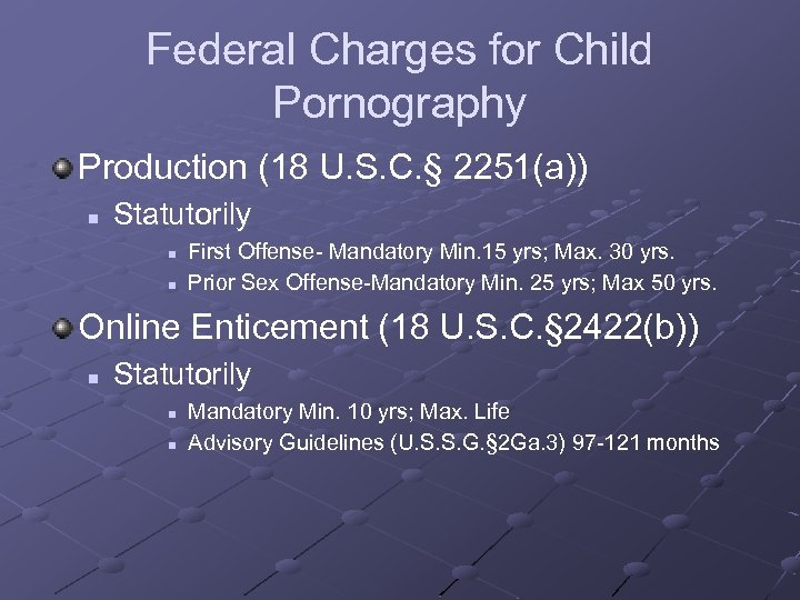 Federal Charges for Child Pornography Production (18 U. S. C. § 2251(a)) n Statutorily