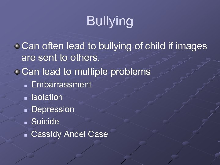 Bullying Can often lead to bullying of child if images are sent to others.
