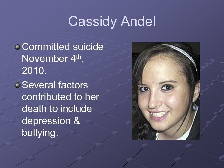Cassidy Andel Committed suicide November 4 th, 2010. Several factors contributed to her death