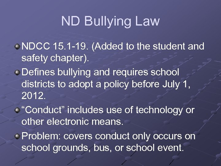 ND Bullying Law NDCC 15. 1 -19. (Added to the student and safety chapter).