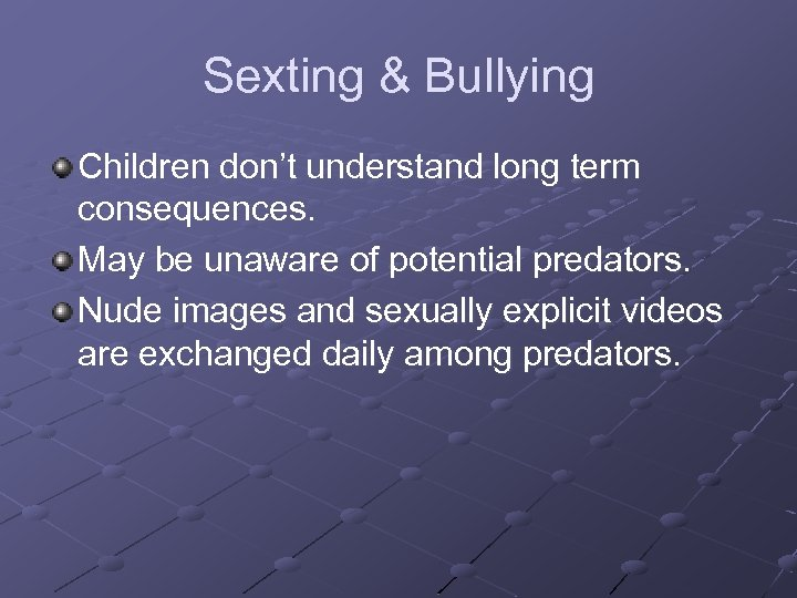 Sexting & Bullying Children don't understand long term consequences. May be unaware of potential