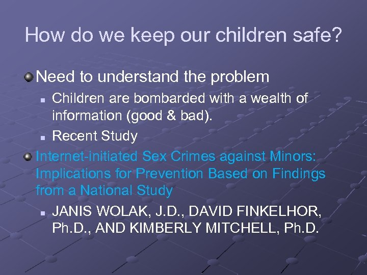 How do we keep our children safe? Need to understand the problem Children are