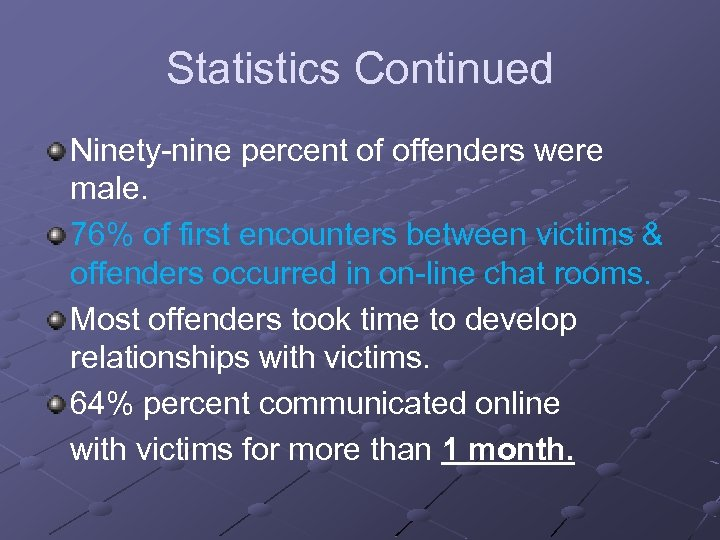 Statistics Continued Ninety-nine percent of offenders were male. 76% of first encounters between victims