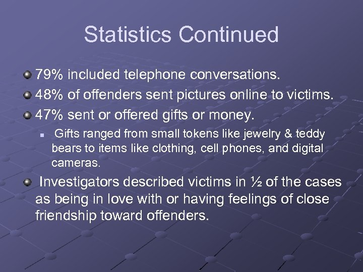 Statistics Continued 79% included telephone conversations. 48% of offenders sent pictures online to victims.