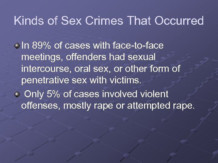 Kinds of Sex Crimes That Occurred In 89% of cases with face-to-face meetings, offenders