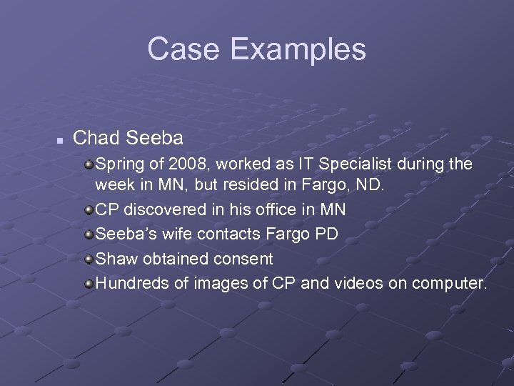 Case Examples n Chad Seeba Spring of 2008, worked as IT Specialist during the