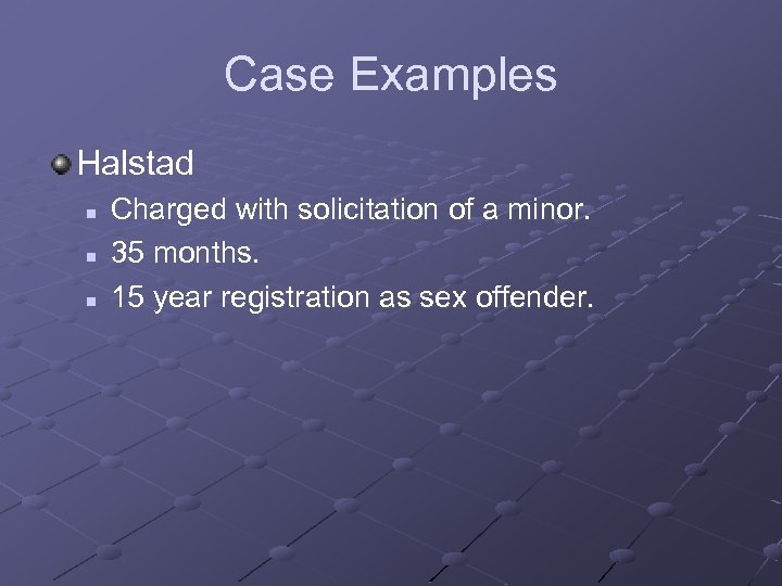 Case Examples Halstad n n n Charged with solicitation of a minor. 35 months.