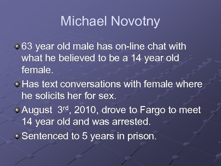 Michael Novotny 63 year old male has on-line chat with what he believed to