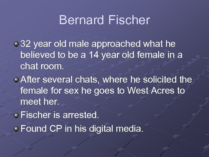 Bernard Fischer 32 year old male approached what he believed to be a 14