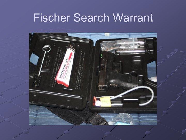Fischer Search Warrant