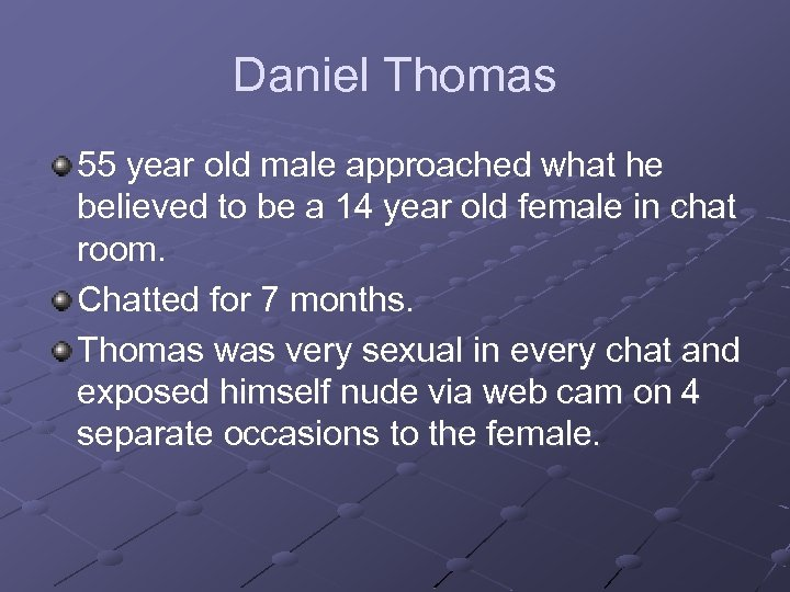 Daniel Thomas 55 year old male approached what he believed to be a 14
