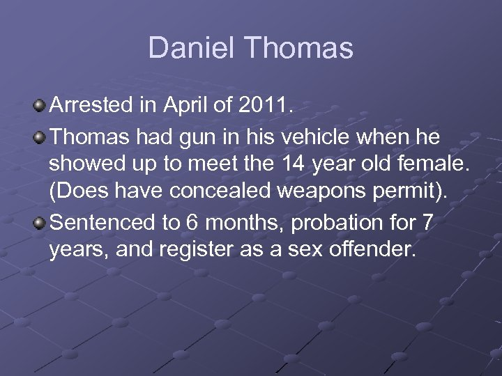 Daniel Thomas Arrested in April of 2011. Thomas had gun in his vehicle when