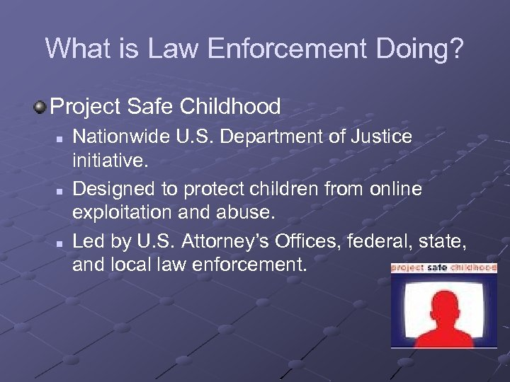 What is Law Enforcement Doing? Project Safe Childhood n n n Nationwide U. S.