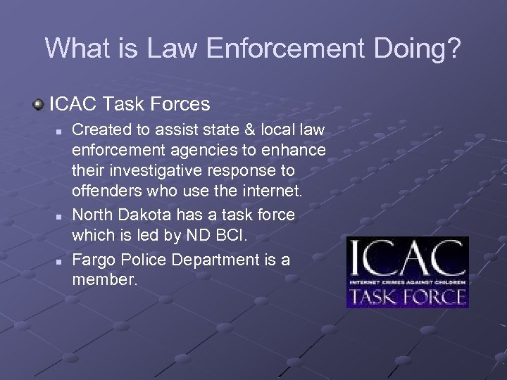 What is Law Enforcement Doing? ICAC Task Forces n n n Created to assist