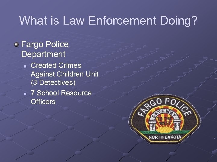 What is Law Enforcement Doing? Fargo Police Department n n Created Crimes Against Children