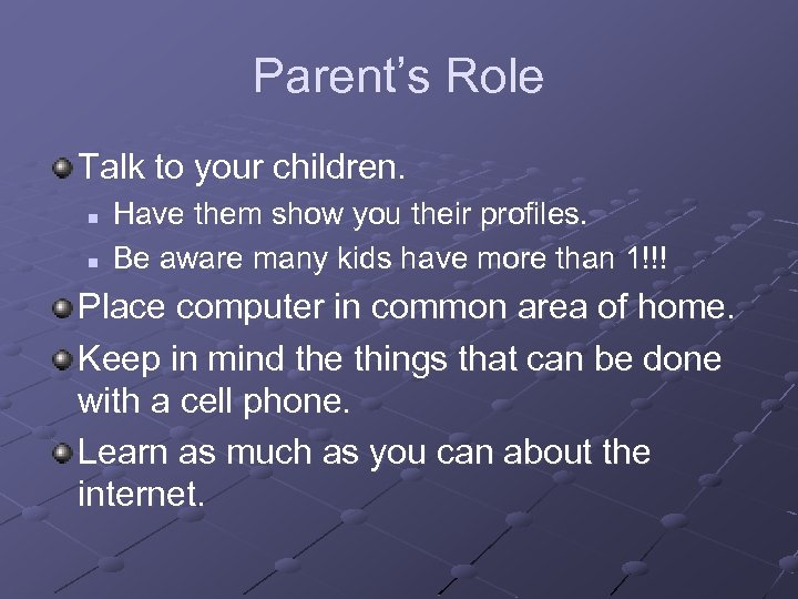 Parent's Role Talk to your children. n n Have them show you their profiles.