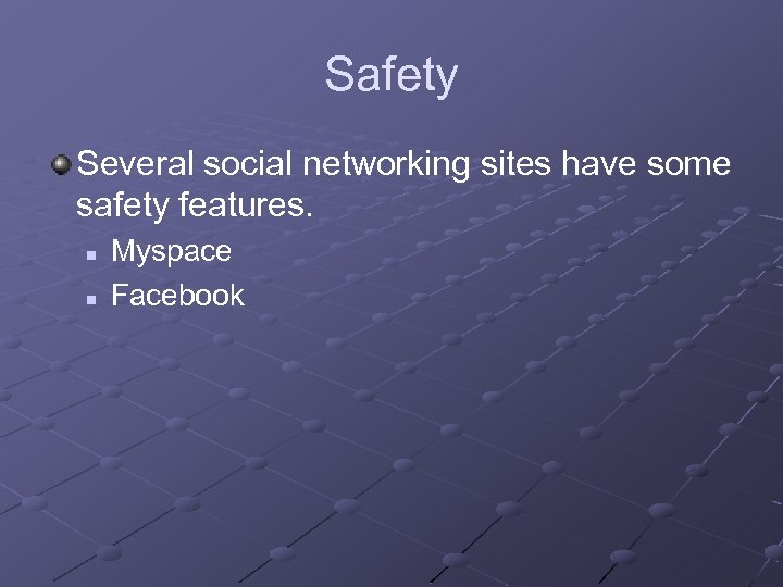 Safety Several social networking sites have some safety features. n n Myspace Facebook