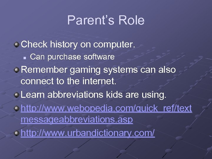 Parent's Role Check history on computer. n Can purchase software Remember gaming systems can