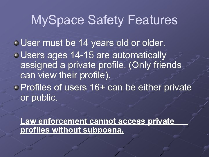 My. Space Safety Features User must be 14 years old or older. Users ages