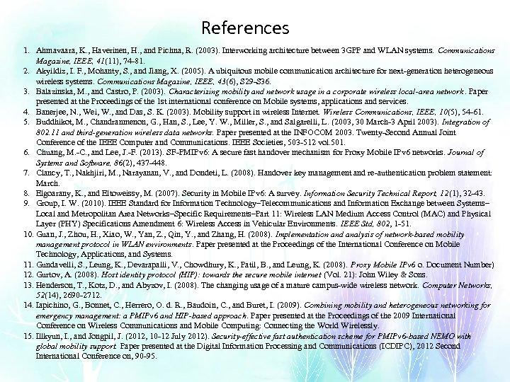 References 1. Ahmavaara, K. , Haverinen, H. , and Pichna, R. (2003). Interworking architecture