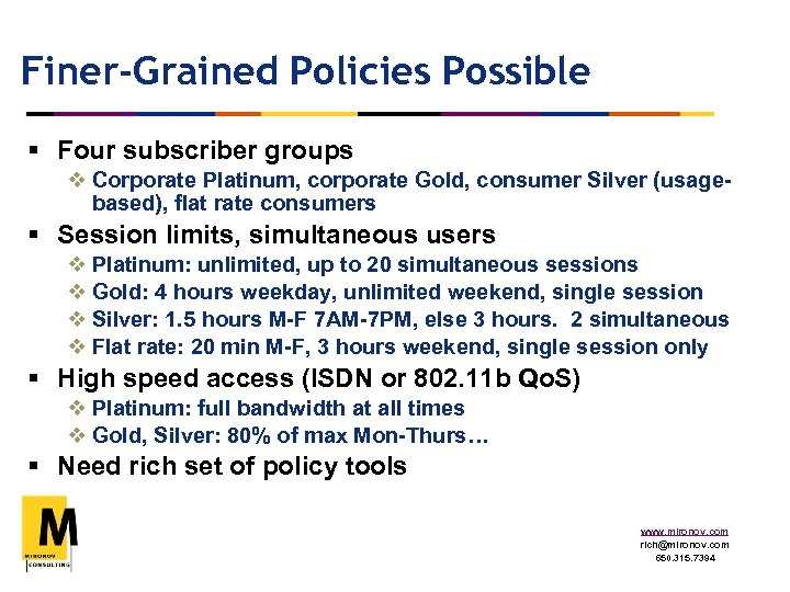 Finer-Grained Policies Possible § Four subscriber groups v Corporate Platinum, corporate Gold, consumer Silver
