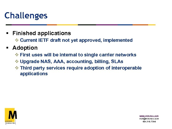Challenges § Finished applications v Current IETF draft not yet approved, implemented § Adoption