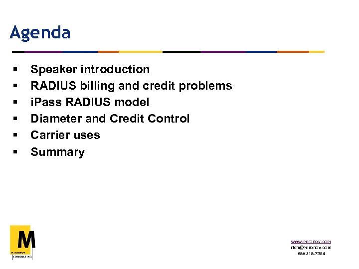 Agenda § § § Speaker introduction RADIUS billing and credit problems i. Pass RADIUS