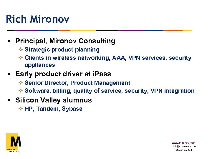 Rich Mironov § Principal, Mironov Consulting v Strategic product planning v Clients in wireless