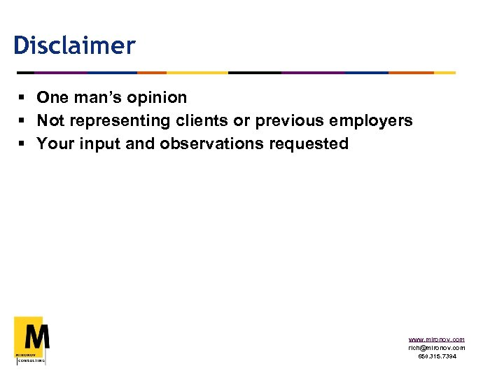 Disclaimer § One man's opinion § Not representing clients or previous employers § Your