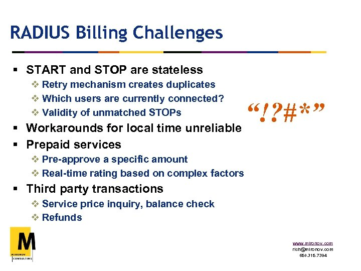 RADIUS Billing Challenges § START and STOP are stateless v Retry mechanism creates duplicates