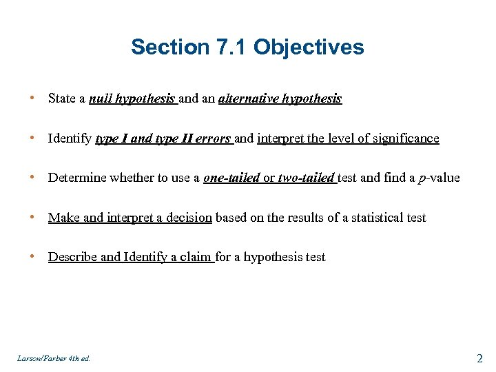 Section 7. 1 Objectives • State a null hypothesis and an alternative hypothesis •