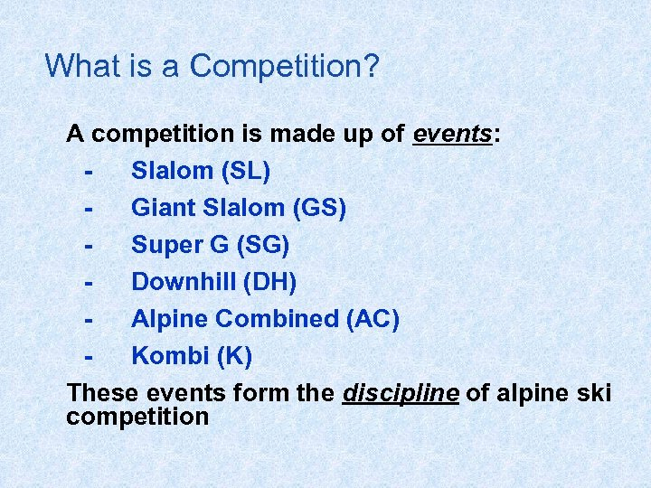 What is a Competition? A competition is made up of events: Slalom (SL) Giant