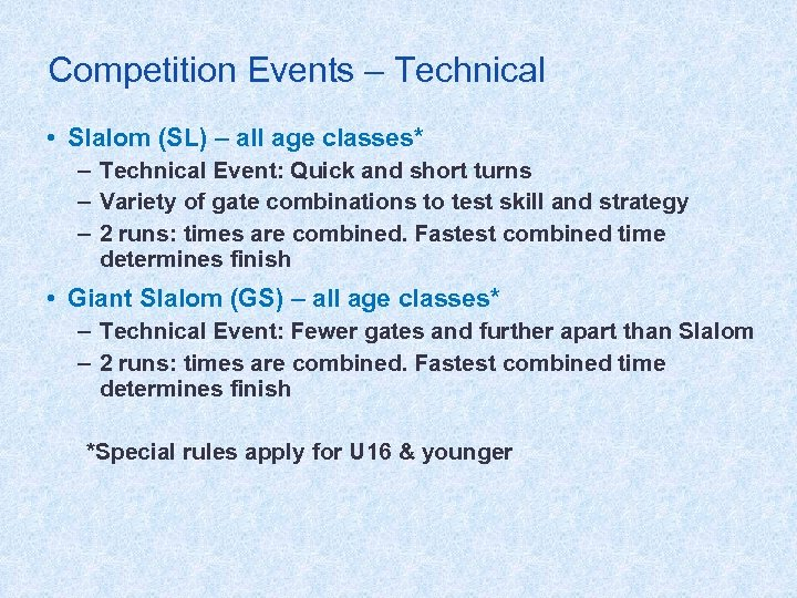 Competition Events – Technical • Slalom (SL) – all age classes* – Technical Event: