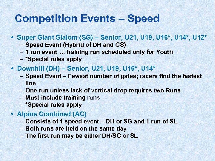 Competition Events – Speed • Super Giant Slalom (SG) – Senior, U 21, U