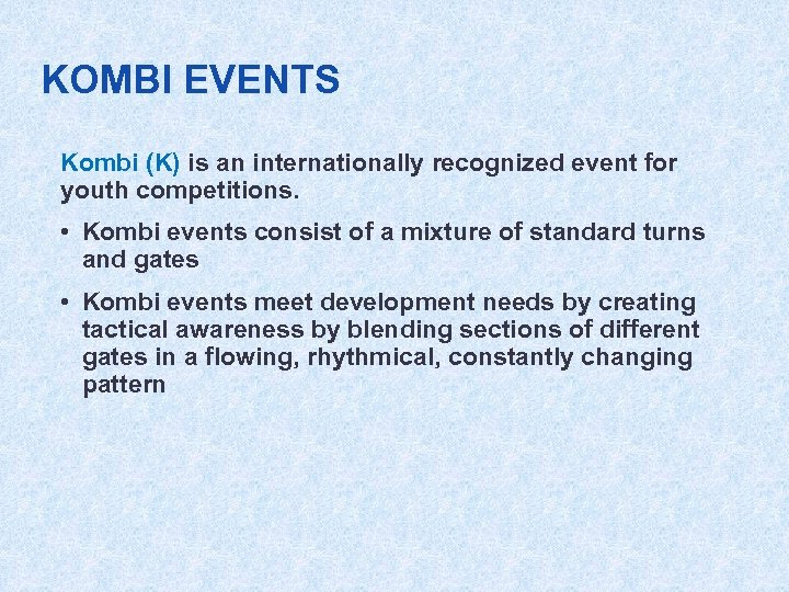 KOMBI EVENTS Kombi (K) is an internationally recognized event for youth competitions. • Kombi